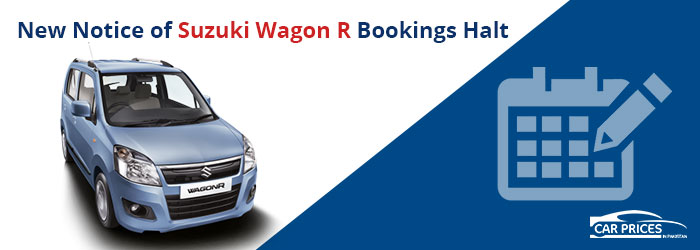 New Notice of Suzuki Wagon R Bookings Halt